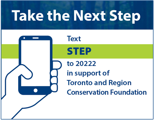 Text STEP to 20222 in support of Toronto and Region Conservation Foundation